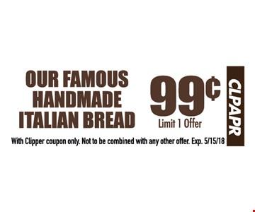 Our famous handmade italian bread .99