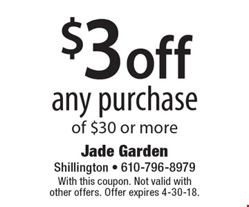 $3 off any purchase of $30 or more. With this coupon. Not valid with other offers. Offer expires 4-30-18.