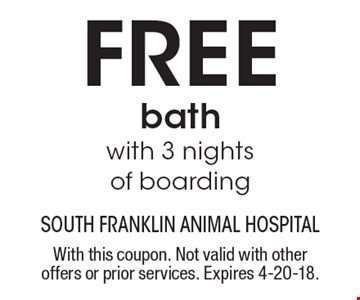 FREE bath with 3 nights of boarding. With this coupon. Not valid with other offers or prior services. Expires 4-20-18.