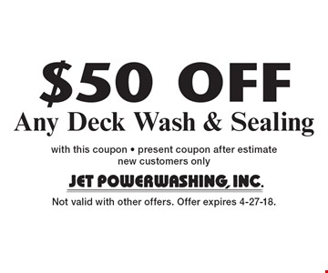 $50 OFF Any Deck Wash & Sealing. with this coupon - present coupon after estimate. new customers only. Not valid with other offers. Offer expires 4-27-18.