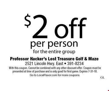 $2 off per person for the entire group. With this coupon. Cannot be combined with any other discount offer. Coupon must be presented at time of purchase and is only good for first game. Expires 7-31-18.Go to LocalFlavor.com for more coupons.