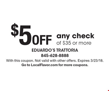 $5 off any check of $35 or more. With this coupon. Not valid with other offers. Expires 3/23/18. Go to LocalFlavor.com for more coupons.