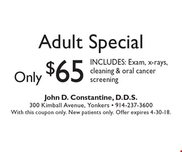 Only $65 Adult Special includes: Exam, x-rays, cleaning & oral cancer screening. With this coupon only. New patients only. Offer expires 4-30-18.