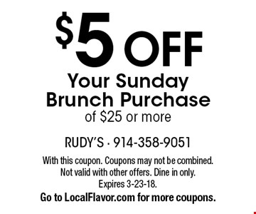$5 Off Your Sunday Brunch Purchase of $25 or more. With this coupon. Coupons may not be combined. Not valid with other offers. Dine in only. Expires 3-23-18. Go to LocalFlavor.com for more coupons.
