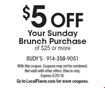 $5 Off Your Sunday Brunch Purchase of $25 or more. With this coupon. Coupons may not be combined. Not valid with other offers. Dine in only. Expires 5/25/18. Go to LocalFlavor.com for more coupons.