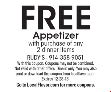 Free Appetizer with purchase of any 2 dinner items. With this coupon. Coupons may not be combined. Not valid with other offers. Dine in only. You may also print or download this coupon from localflavor.com. Expires 12-28-18. Go to LocalFlavor.com for more coupons.