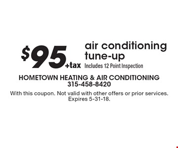 $95 +tax air conditioning tune-up Includes 12 Point Inspection. With this coupon. Not valid with other offers or prior services. Expires 5-31-18.