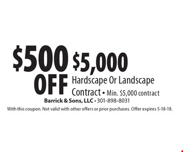 $500 off $5,000 Hardscape Or Landscape Contract - Min. $5,000 contract. With this coupon. Not valid with other offers or prior purchases. Offer expires 5-18-18.