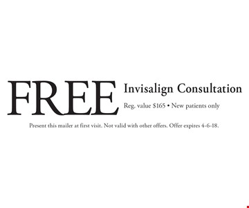 Free Invisalign Consultation. Reg. value $165. New patients only. Present this mailer at first visit. Not valid with other offers. Offer expires 4-6-18.