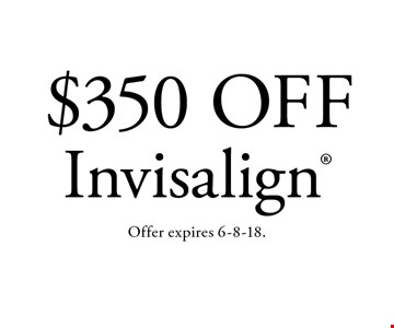 $350 Off Invisalign®. Offer expires 6-8-18.