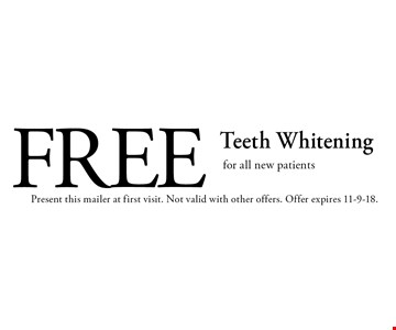 Free Teeth Whitening for all new patients. Present this mailer at first visit. Not valid with other offers. Offer expires 11-9-18.