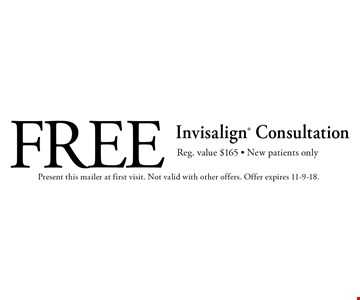 Free Invisalign. Consultation. Reg. value $165 - New patients only. Present this mailer at first visit. Not valid with other offers. Offer expires 11-9-18.