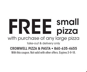 Free small pizza with purchase of any large pizza. Take-out & delivery only. With this coupon. Not valid with other offers. Expires 3-9-18.
