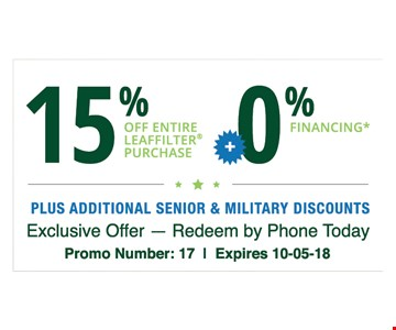 15% OFF ENTIRE LEAFFILTER® PURCHASE  + 0%FINANCING* - PLUS ADDITIONAL SENIOR & MILITARY DISCOUNTS - Exclusive Offer - redeem by phone today