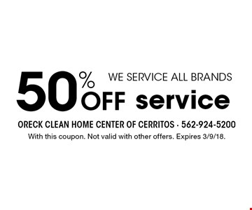 WE SERVICE ALL BRANDS. 50% OFF service. With this coupon. Not valid with other offers. Expires 3/9/18.