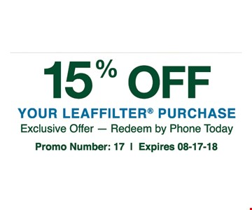 15% OFF Your Leaffilter purchase : exclusive offer - redeem by phone today. Promo number : 17 | expires 08/17/18