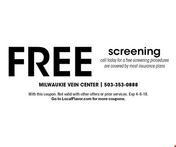 FREE screening call today for a free screening procedures are covered by most insurance plans. With this coupon. Not valid with other offers or prior services. Exp 4-6-18. Go to LocalFlavor.com for more coupons.