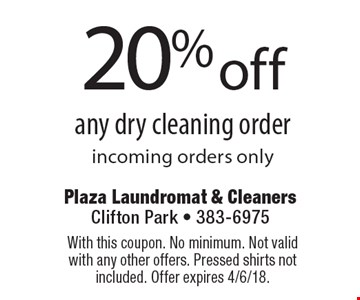 20% off any dry cleaning order incoming orders only. With this coupon. No minimum. Not valid with any other offers. Pressed shirts not included. Offer expires 4/6/18.