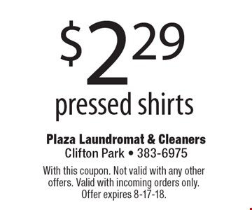 $2.29 pressed shirts. With this coupon. Not valid with any other offers. Valid with incoming orders only. Offer expires 8-17-18.