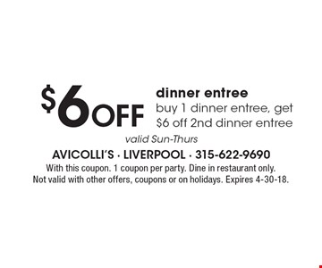 $6 Off dinner entree. Buy 1 dinner entree, get $6 off 2nd dinner entree. Valid Sun-Thurs.. With this coupon. 1 coupon per party. Dine in restaurant only. Not valid with other offers, coupons or on holidays. Expires 4-30-18.