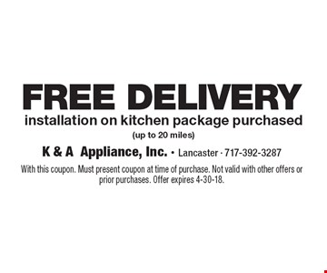 FREE DELIVERY. Installation on kitchen package purchased (up to 20 miles). With this coupon. Must present coupon at time of purchase. Not valid with other offers or prior purchases. Offer expires 4-30-18.