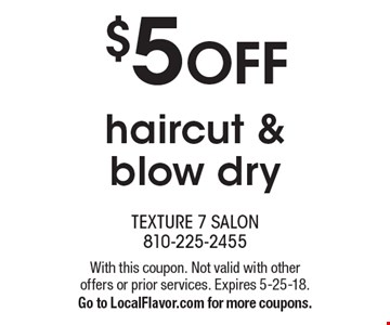 $5 OFF haircut & blow dry. With this coupon. Not valid with other offers or prior services. Expires 5-25-18. Go to LocalFlavor.com for more coupons.