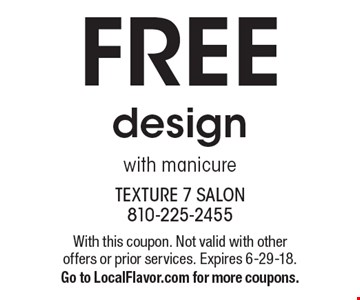 Free design with manicure. With this coupon. Not valid with other offers or prior services. Expires 6-29-18. Go to LocalFlavor.com for more coupons.