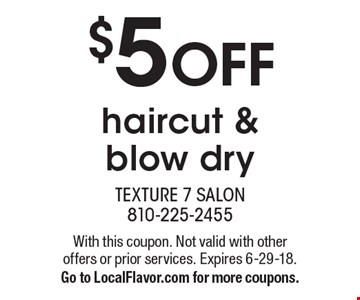 $5 OFF haircut & blow dry. With this coupon. Not valid with other offers or prior services. Expires 6-29-18. Go to LocalFlavor.com for more coupons.