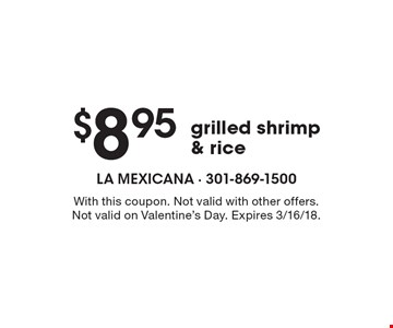 $8.95 grilled shrimp & rice. With this coupon. Not valid with other offers.Not valid on Valentine's Day. Expires 3/16/18.