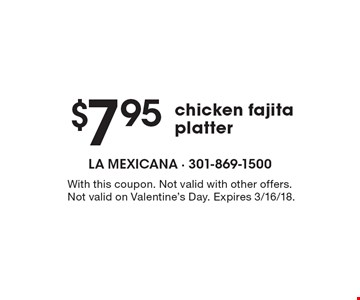 $7.95 chicken fajita platter. With this coupon. Not valid with other offers. Not valid on Valentine's Day. Expires 3/16/18.