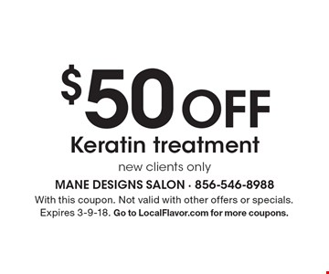 $50 Off Keratin treatment. New clients only. With this coupon. Not valid with other offers or specials. Expires 3-9-18. Go to LocalFlavor.com for more coupons.