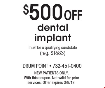 $500 Off dental implant. Must be a qualifying candidate (reg. $1683). NEW PATIENTS ONLY. With this coupon. Not valid for prior services. Offer expires 3/9/18.