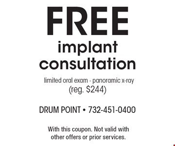 Free implant consultation. Limited oral exam, panoramic x-ray (reg. $244). With this coupon. Not valid with other offers or prior services.
