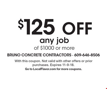 $125 Off any job of $1000 or more. With this coupon. Not valid with other offers or prior purchases. Expires 11-9-18. Go to LocalFlavor.com for more coupons.