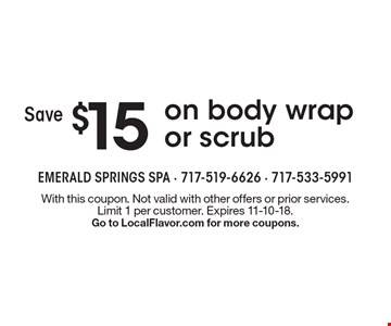 Save $15 on body wrap or scrub. With this coupon. Not valid with other offers or prior services. Limit 1 per customer. Expires 11-10-18. Go to LocalFlavor.com for more coupons.