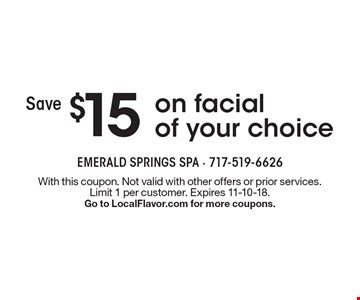Save $15 on facial of your choice. With this coupon. Not valid with other offers or prior services. Limit 1 per customer. Expires 11-10-18. Go to LocalFlavor.com for more coupons.