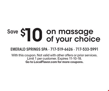 Save $10 on massage of your choice. With this coupon. Not valid with other offers or prior services. Limit 1 per customer. Expires 11-10-18. Go to LocalFlavor.com for more coupons.