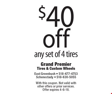 $40 off any set of 4 tires. With this coupon. Not valid with other offers or prior services. Offer expires 4-6-18.