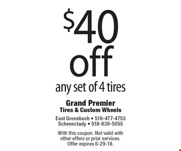 $40 off any set of 4 tires. With this coupon. Not valid with other offers or prior services. Offer expires 6-29-18.