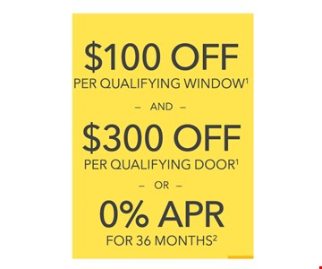 $100 OFF PER QUALIFYING WINDOW AND $300 OFFPER QUALIFYING DOOR.