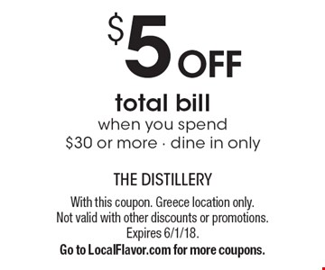 $5 OFF total bill when you spend $30 or more. Dine in only. With this coupon. Greece location only. Not valid with other discounts or promotions. Expires 6/1/18. Go to LocalFlavor.com for more coupons.