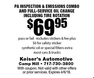 $69.95 PA inspection & emissions combo AND FULL-SERVICE OIL CHANGE INCLUDING TIRE ROTATION. Pass or fail - includes stickers & fee plus $6 for safety sticker. Synthetic oil or special filters extra, most cars & trucks. With coupon. Not valid with other offers or prior services. Expires 4/6/18.