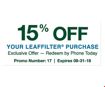 15% off your Leafilter purchase. Exclusive offer - redeem by phone today. Promo number:17. Expires 8/31/18