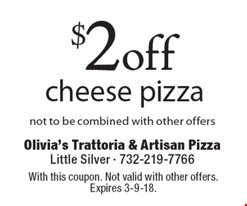 $2 off cheese pizza not to be combined with other offers. With this coupon. Not valid with other offers. Expires 3-9-18.