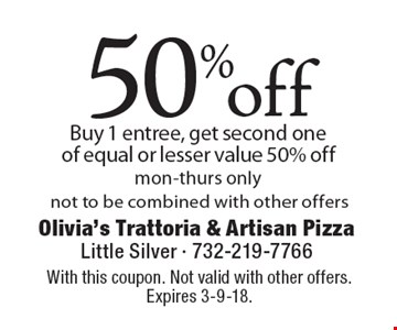 50% off Buy 1 entree, get second one of equal or lesser value 50% off. mon-thurs only not to be combined with other offers. With this coupon. Not valid with other offers. Expires 3-9-18.