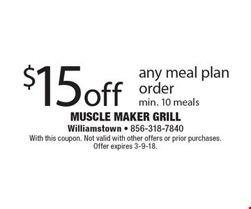 $15 off any meal plan order. Min. 10 meals. With this coupon. Not valid with other offers or prior purchases. Offer expires 3-9-18.