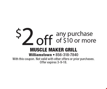 $2 off any purchase of $10 or more. With this coupon. Not valid with other offers or prior purchases. Offer expires 3-9-18.