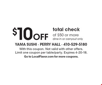$10 Off total check of $50 or more dine in or carryout only. With this coupon. Not valid with other offers. Limit one coupon per table/party. Expires 4-20-18. Go to LocalFlavor.com for more coupons.