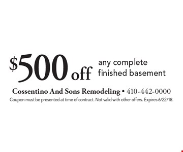 $500 off any complete finished basement. Coupon must be presented at time of contract. Not valid with other offers. Expires 6/22/18.