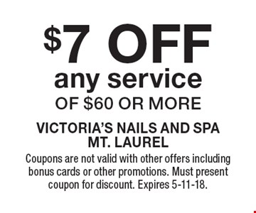 $7 OFF any service of $60 or more. Coupons are not valid with other offers including bonus cards or other promotions. Must present coupon for discount. Expires 5-11-18.